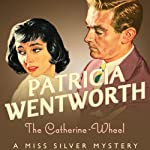 The Catherine Wheel (       UNABRIDGED) by Patricia Wentworth Narrated by Diana Bishop