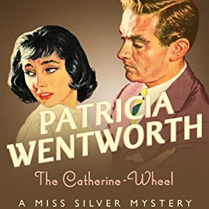 The Catherine Wheel: Miss Silver, Book 15 | [Patricia Wentworth]