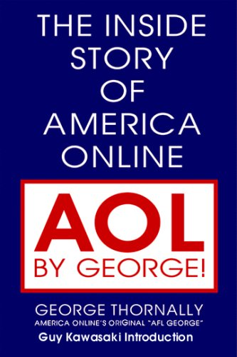 Aol by George: The Inside Story of America Online