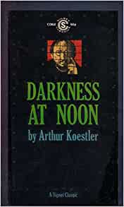 a review of arthur koestlers darkness at noon Darkness at noon is set in an unnamed country ruled by a totalitarian government rubashov, once a powerful player in the regime, finds the tables turned on him when.