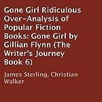 Ridiculous Over-Analysis of Popular Fiction Books: Gone Girl by Gillian Flynn: The Writer's Journey, Book 6   James Sterling,Christian Walker
