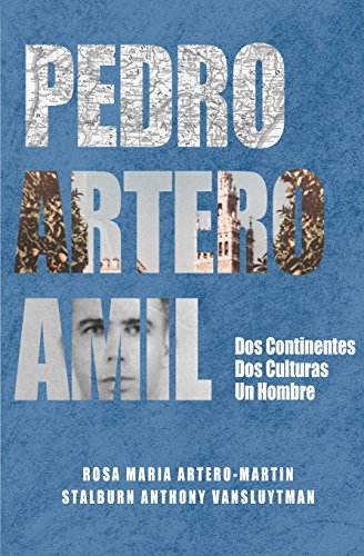 Pedro Artero Amil: Dos continentes, dos culturas, un hombre (Spanish Edition)