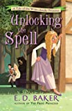 Unlocking the Spell: A Tale of the Wide-Awake Princess by E. D. Baker