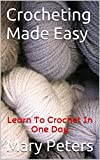 Crochet: Crocheting Made Easy: Learn To Crochet In One Day