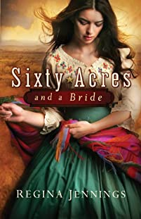(FREE on 12/31) Sixty Acres And A Bride by Regina Jennings - http://eBooksHabit.com