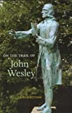 img - for On the Trail of John Wesley by J. Keith Cheetham (2003-04-01) book / textbook / text book