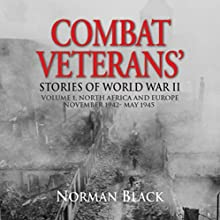 Combat Veterans Stories of World War II: Volume 1: North Africa and Europe, November 1942-May 1945 (       UNABRIDGED) by Norman Black Narrated by Capt. Kevin F. Spalding USNR-Ret