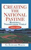 Creating the National Pastime Baseball Transforms Itself 1903-1953