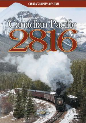 Canadian Pacific 2816 - Canada's Empress of Steam (Railway Productions)