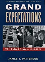 Grand Expectations: The United States, 1945-1974: United States, 1945-74 (Oxford History of the United States)
