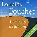 Le Chant de la dune | Livre audio Auteur(s) : Lorraine Fouchet Narrateur(s) : Gin Candotti-Besson, Yves Mugler