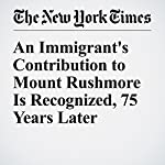 An Immigrant's Contribution to Mount Rushmore Is Recognized, 75 Years Later | Sam Roberts