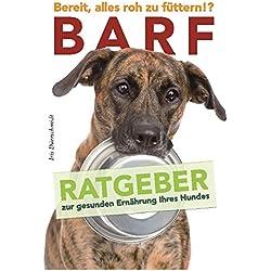 BARF - Bereit, alles roh zu füttern!?: Ratgeber zur gesunden Ernährung Ihres Hundes