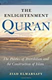 The Enlightenment Qur'an: The Politics of Translation and the Construction of Islam (Paperback)