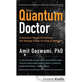 The Quantum Doctor: A Quantum Physicist Explains the Healing Power of Integral Medicine