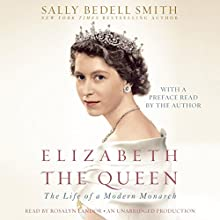 Elizabeth the Queen: The Life of a Modern Monarch Audiobook by Sally Bedell Smith Narrated by Rosalyn Landor