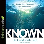Known: Finding Deep Friendships in a Shallow World | Dick Foth,Ruth Foth