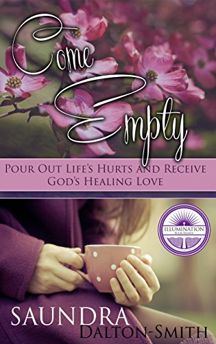 Book: Come Empty - Pour Out Life's Hurts and Receive God's Healing Love (Daily Devotionals) by Saundra Dalton-Smith