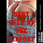 Bent Over at the Airport: A First Anal Sex Erotica Story | Paige Jamey