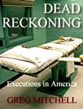DEAD RECKONING: Executions in America