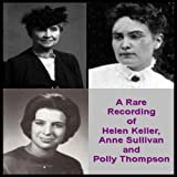 img - for A Rare Recording of Helen Keller, Anne Sullivan, and Polly Thompson book / textbook / text book