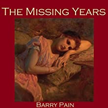 The Missing Years (       UNABRIDGED) by Barry Pain Narrated by Cathy Dobson