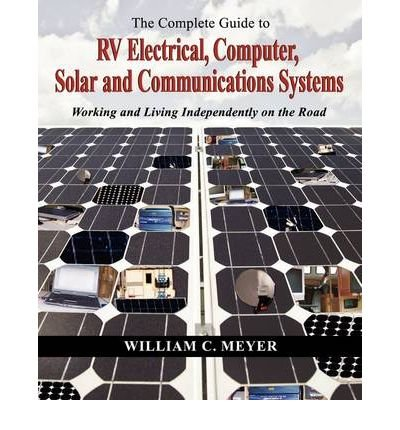 [ The Complete Guide To Rv Electrical, Computer, Solar And Communications Systems Working And Living Independently On The Road ] By Meyer, William C ( Author ) [ 2009 ) [ Paperback ]