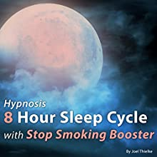 Hypnosis 8 Hour Sleep Cycle with Stop Smoking Booster: The Sleep Learning System Speech by Joel Thielke Narrated by Joel Thielke