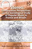 img - for Stereo: Comparative Perspectives on the Sociological Study of Popular Music in France and Britain (Ashgate Popular and Folk Music Series) book / textbook / text book
