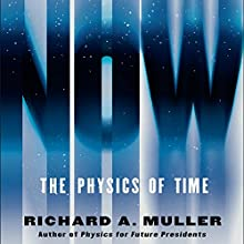 Now: The Physics of Time - and the Ephemeral Moment That Einstein Could Not Explain Audiobook by Richard A. Muller Narrated by Christopher Grove