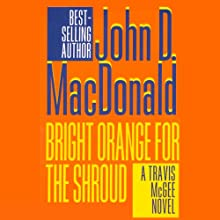 Bright Orange for the Shroud: A Travis McGee Novel, Book 6 (       UNABRIDGED) by John D. MacDonald Narrated by Robert Petkoff