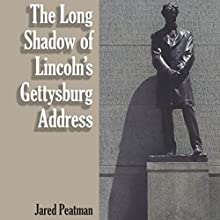 The Long Shadow of Lincoln's Gettysburg Address (       UNABRIDGED) by Jared Peatman Narrated by David C. Fischer