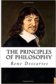 DESCARTES PRINCIPLES PHILOSOPHY OF