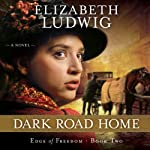 Dark Road Home: Edge of Freedom, Book 2 (       UNABRIDGED) by Elizabeth Ludwig Narrated by Eleni Pappageorge