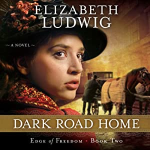 Dark Road Home: Edge of Freedom, Book 2 | [Elizabeth Ludwig]