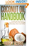 Coconut Oil Handbook: Unlock the Secrets of Coconut Oil to Lose Weight, Beautify, Heal, and Detox (The Handbook on Coconut Oil for Skin, Hair Loss, Health, and More)