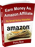 img - for Step By Step Guide To Earn Money Online As Amazon Associate By Making Niche Websites: Free 1:1 Assistance Available for Limited Time book / textbook / text book