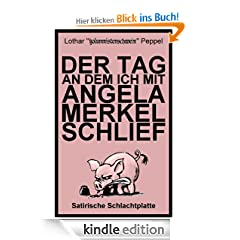 Der Tag an dem ich mit Angela Merkel schlief