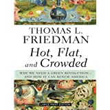 Hot, Flat, and Crowded: Why We Need a Green Revolution - And How It Can Renew Americaby Thomas L. Friedman