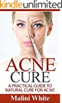 Acne Cure: A Practical Guide to Natur...