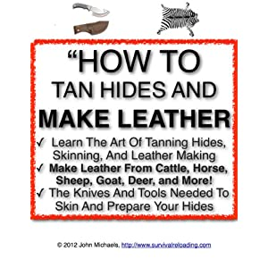 How To Tan Hides And Make Leather | Home Tanning And Leather Making Guide