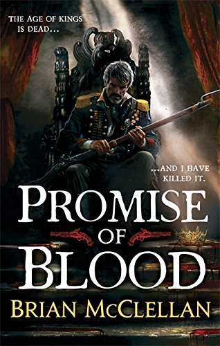 Promise of Blood: Book 1 in the Powder Mage trilogy
