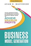 Business Model Generation: The Blueprints Every Entrepreneur in Every Industry Needs Today to Achieve Maximum Profits - 2nd Edition (management, ... inspirational, startup entrepreneur)