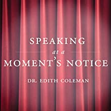 Speaking at a Moment's Notice (       UNABRIDGED) by Dr. Edith Coleman Narrated by Edith Coleman