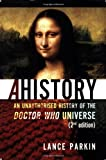 Ahistory: An Unauthorized History of the Doctor Who Universe (Second Edition) (0975944665) by Lance Parkin