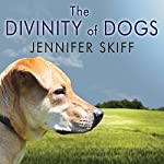 The Divinity of Dogs: True Stories of Miracles Inspired by Man's Best Friend | Jennifer Skiff