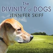 The Divinity of Dogs: True Stories of Miracles Inspired by Man's Best Friend | [Jennifer Skiff]