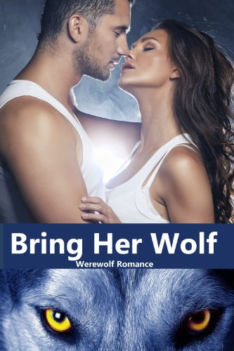 Michelle Fox - Shapeshifter Werewolf Romance:Bring Her Wolf