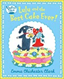 Lulu and the Best Cake Ever (Wagtail Town) (0007425147) by Clark, Emma Chichester