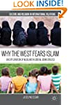 Why the West Fears Islam: An Explorat...